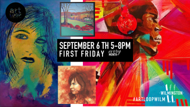 Wilmington Art Loop - September 6th 5-8pm. First Friday.